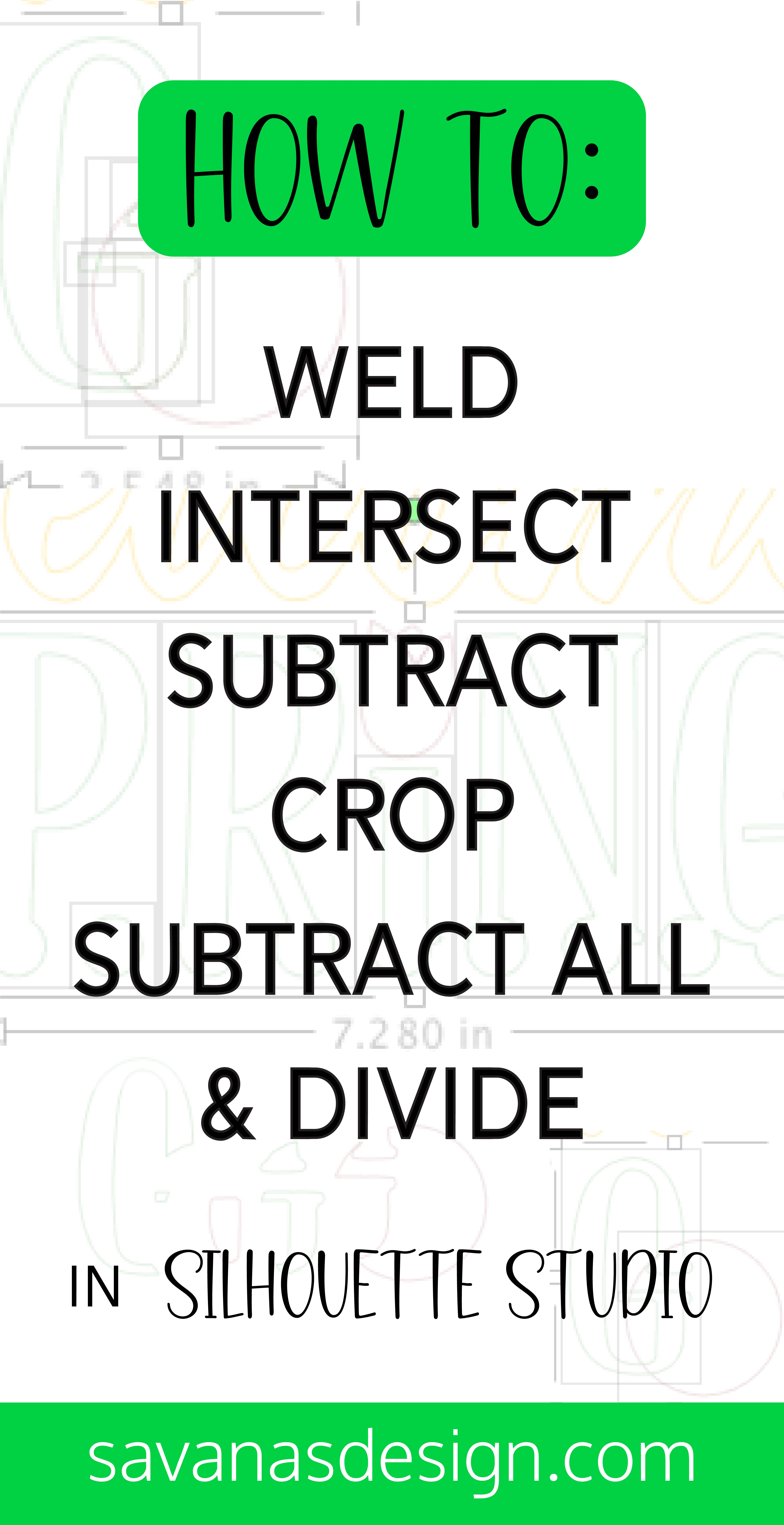 Pinterest How to Weld, Intersect, Subtract, Crop, Subtract All, and Divide in Silhouette Studio
